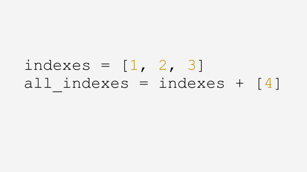 indexes = [1, 2, 3] all_indexes = indexes + [4]