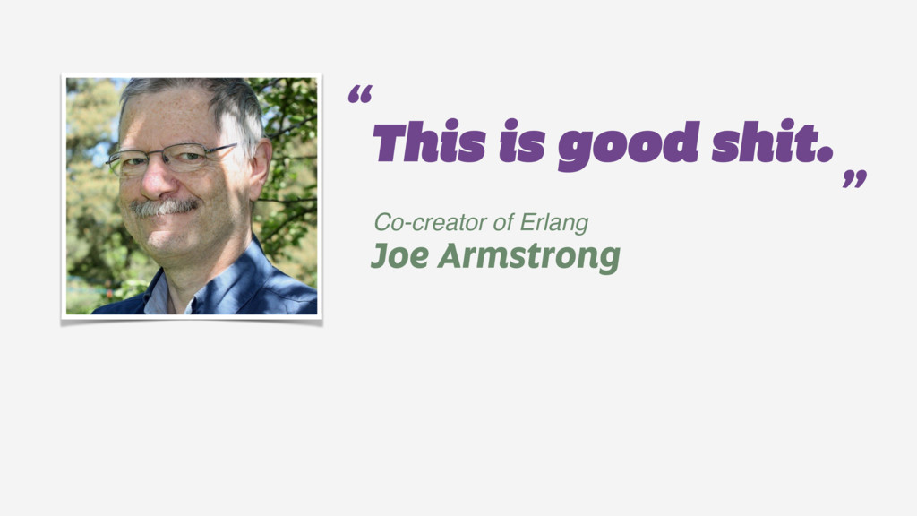 "Joe Armstrong "" "" This is good shit. Co-creator..."