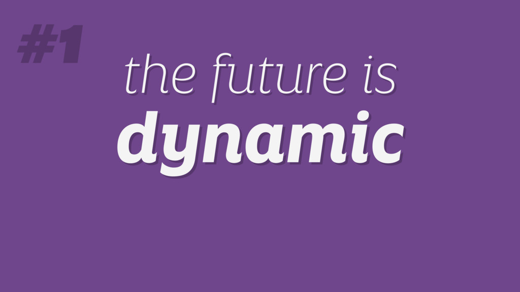 the future is dynamic the future is dynamic #1