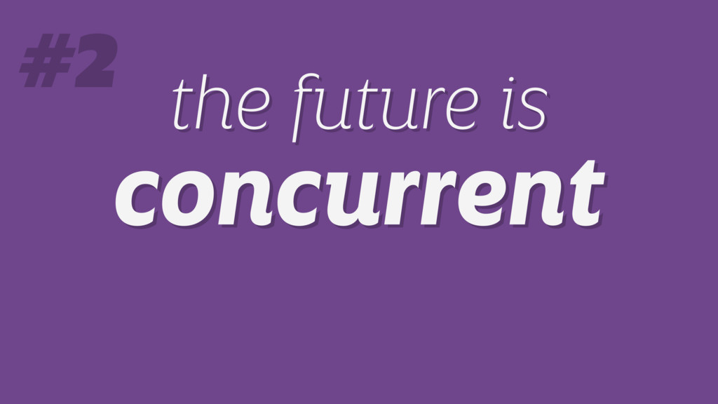 the future is concurrent the future is concurre...