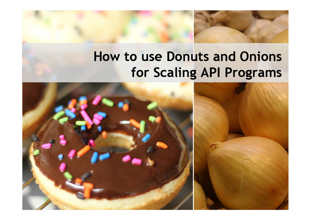 How to use Donuts and Onions for Scaling API Pr...