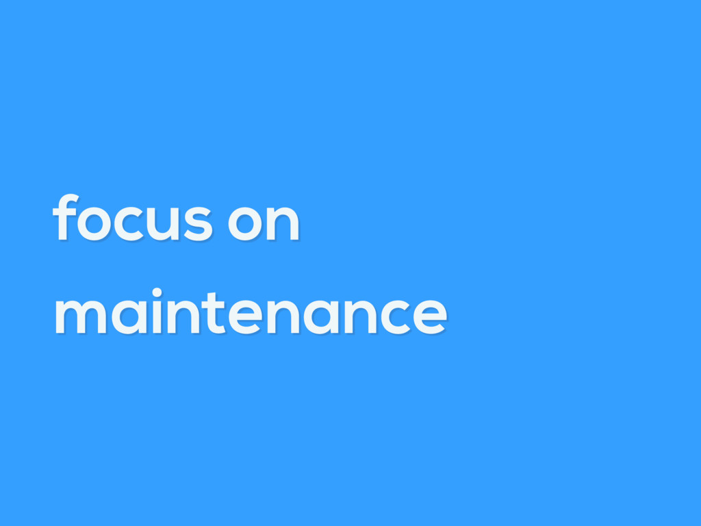 focus on maintenance