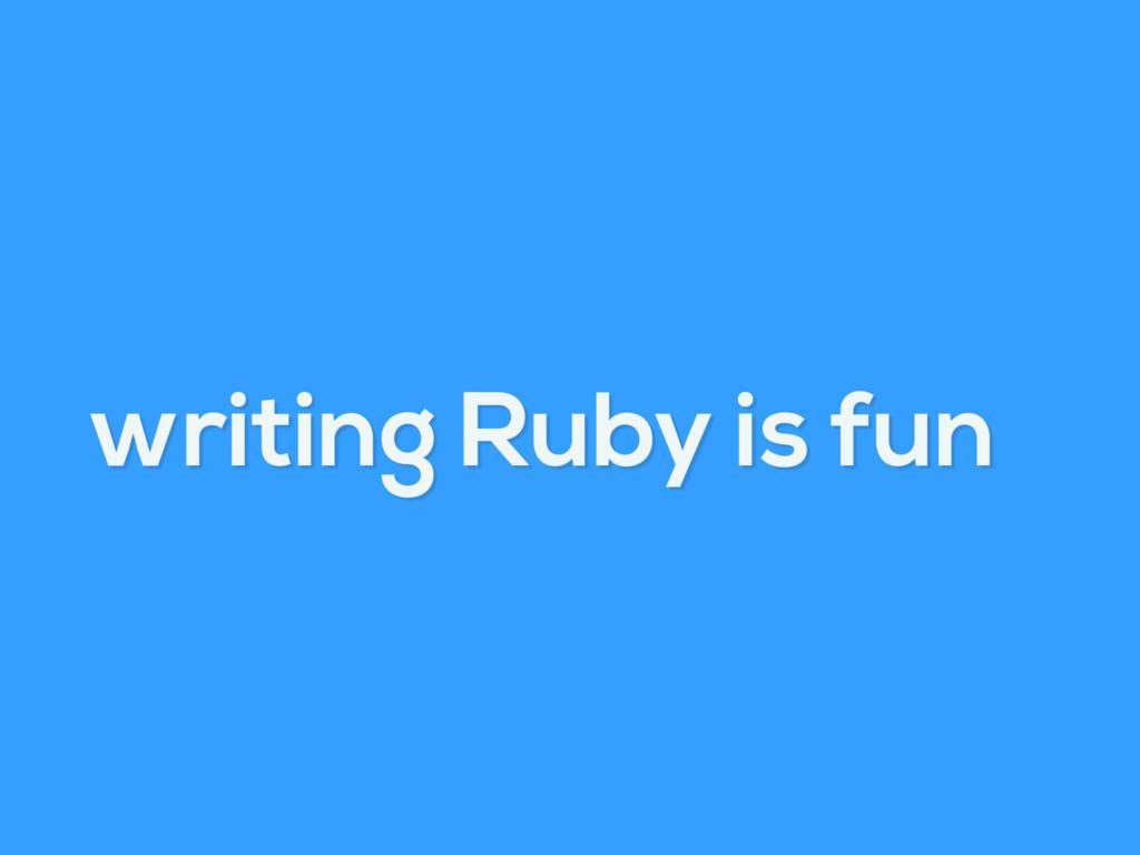 writing Ruby is fun