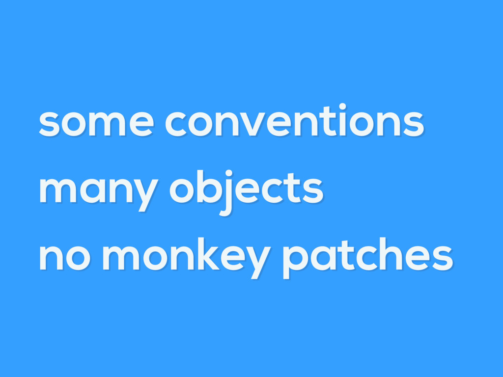 some conventions many objects no monkey patches