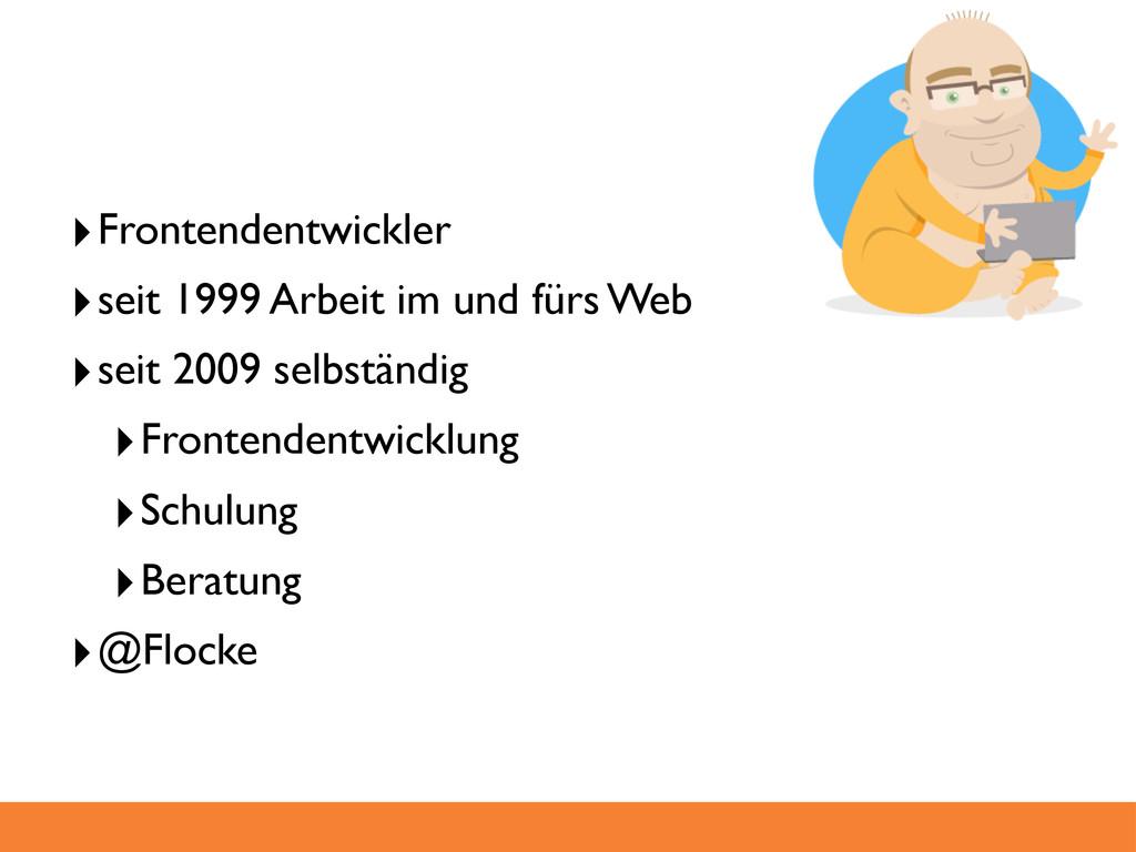 ‣Frontendentwickler ‣seit 1999 Arbeit im und fü...