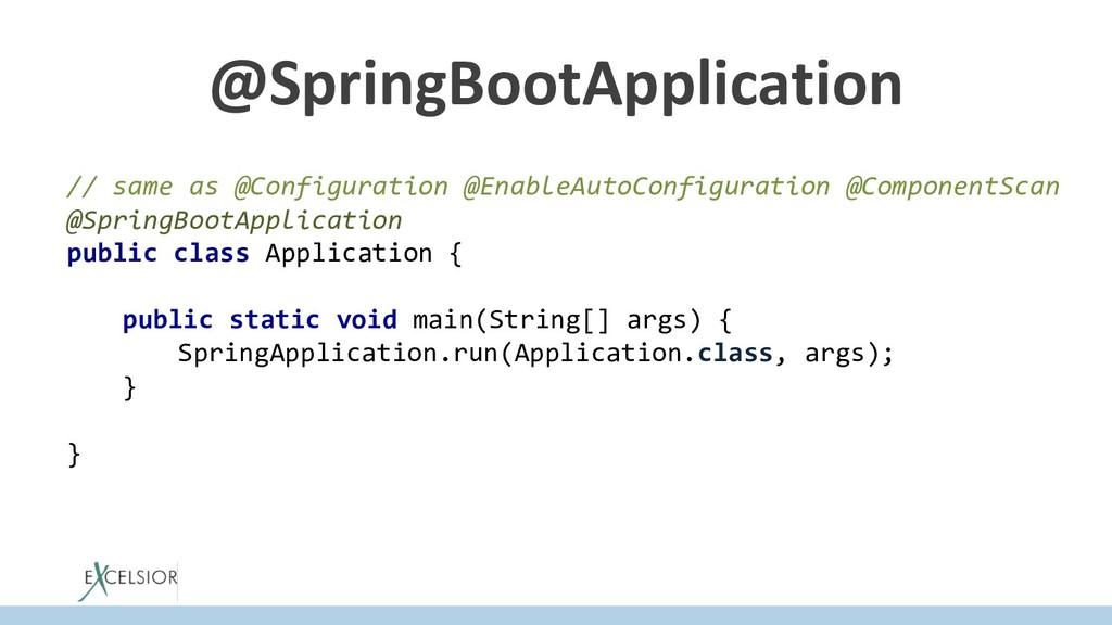 @SpringBootApplication // same as @Configuratio...