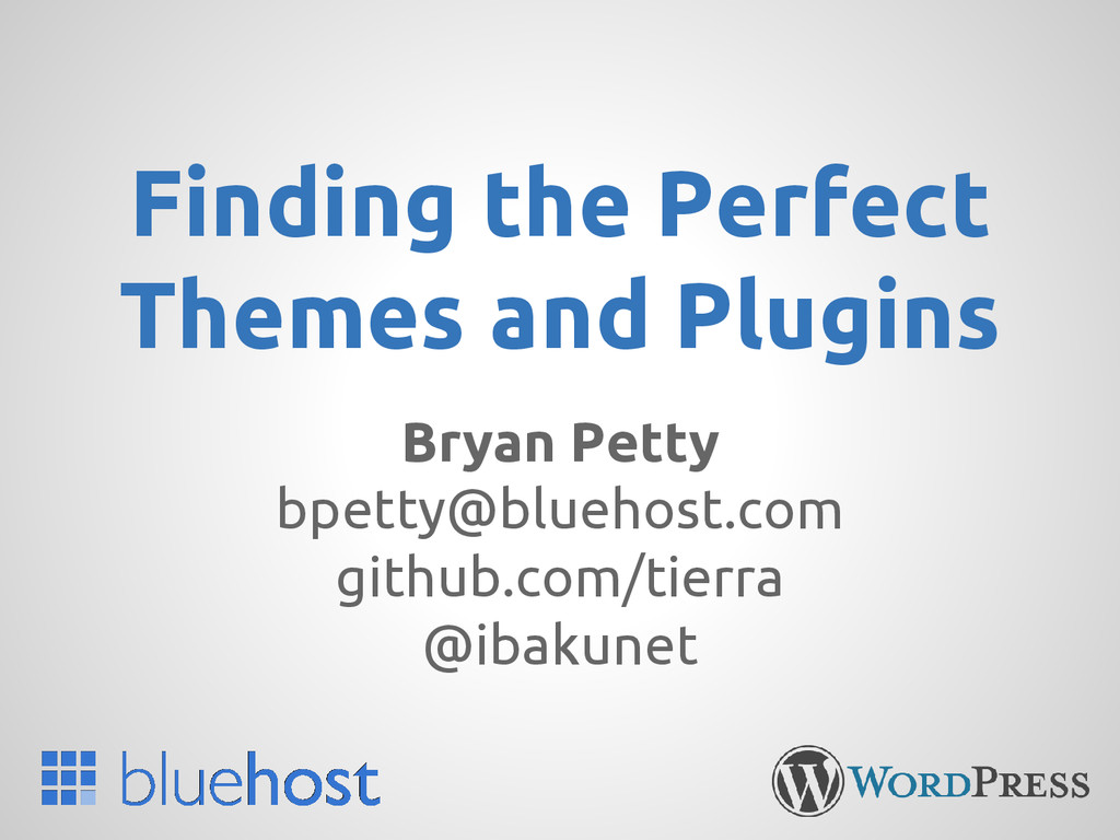 Finding the Perfect Themes and Plugins Bryan Pe...