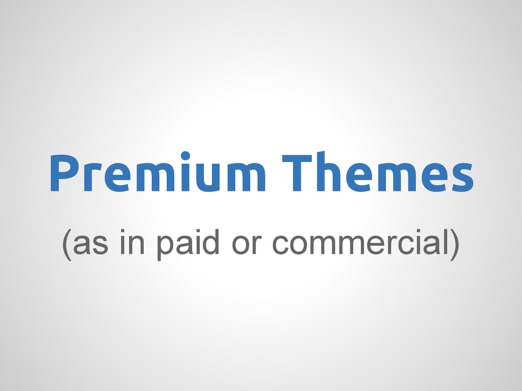 (as in paid or commercial) Premium Themes