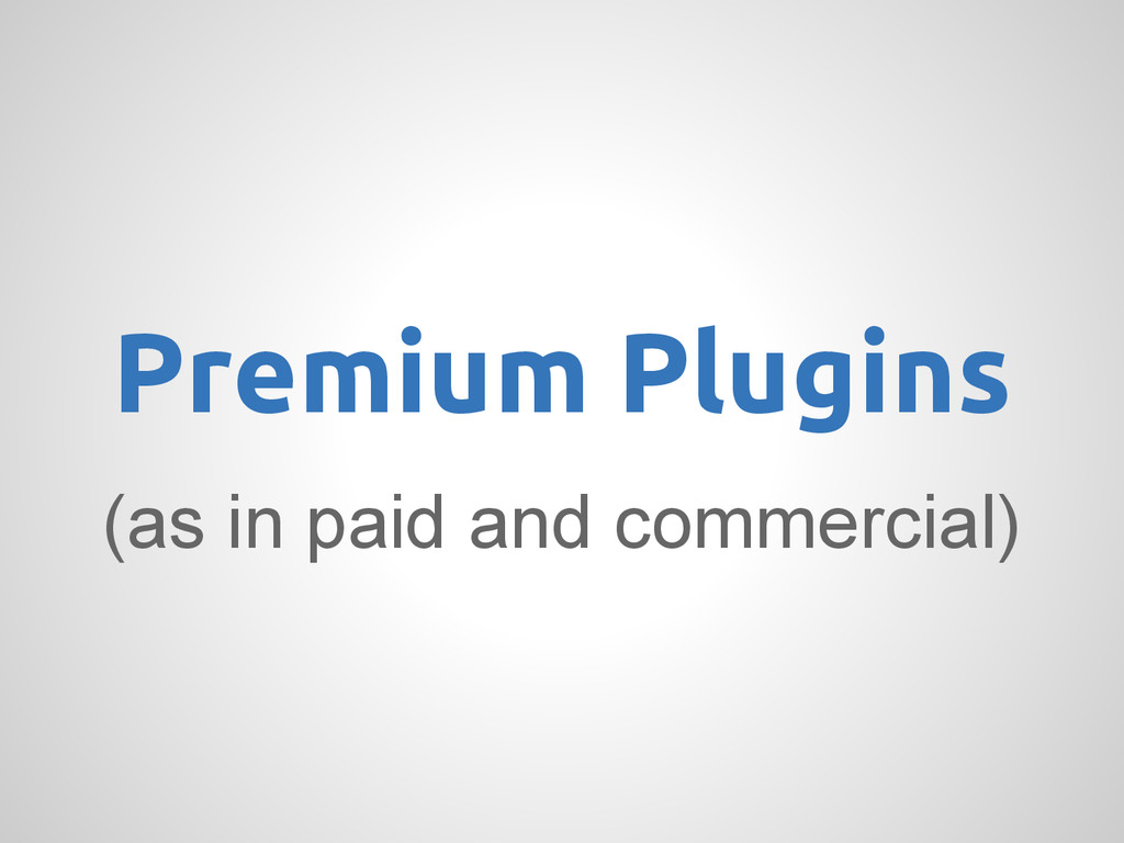 (as in paid and commercial) Premium Plugins