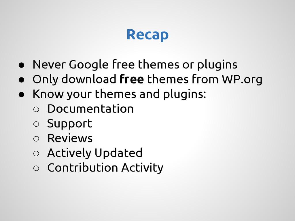 Recap ● Never Google free themes or plugins ● O...