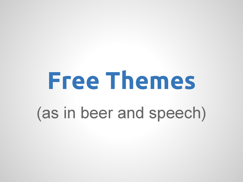 (as in beer and speech) Free Themes