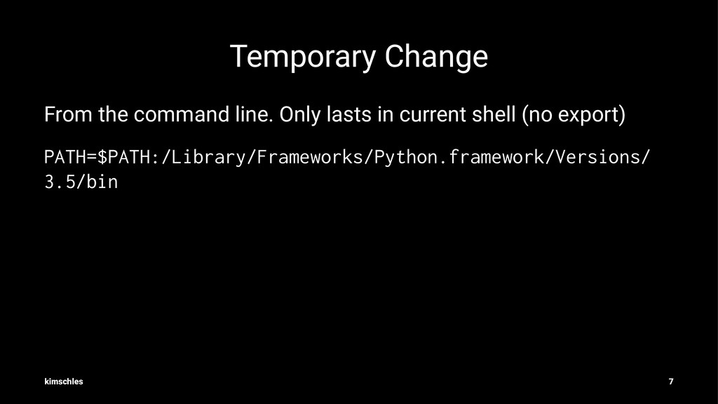 Temporary Change From the command line. Only la...