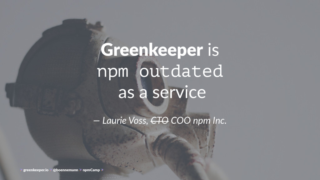 Greenkeeper is npm outdated as a service — Laur...
