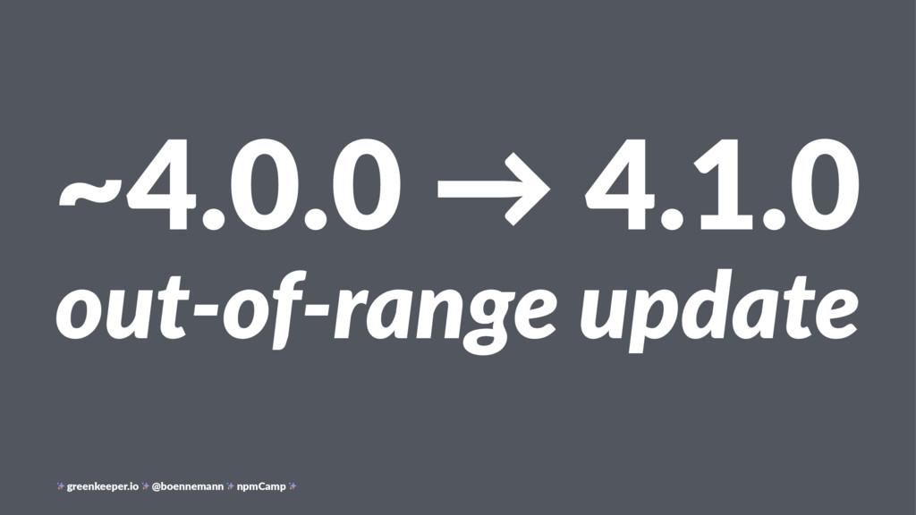 ~4.0.0 → 4.1.0 out-of-range update greenkeeper....