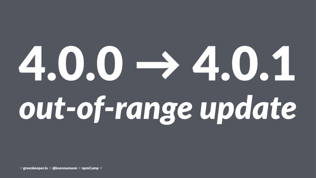 4.0.0 → 4.0.1 out-of-range update greenkeeper.i...