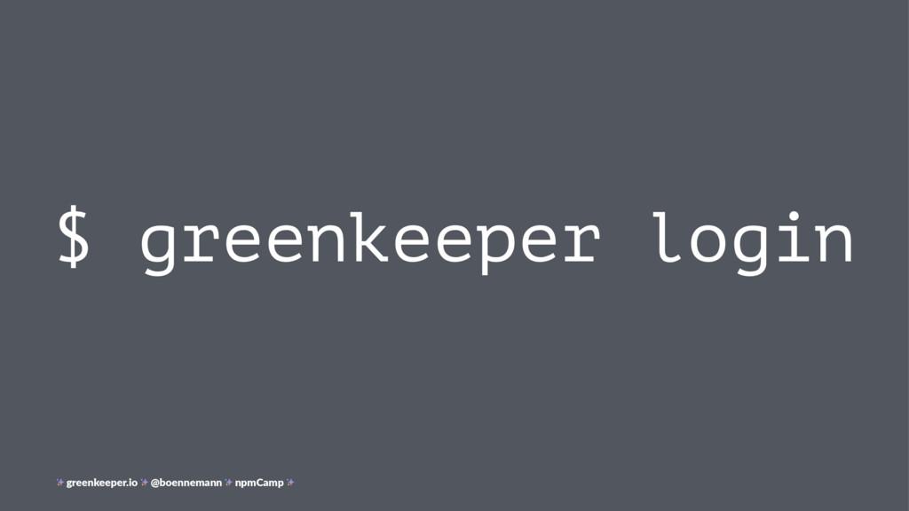 $ greenkeeper login greenkeeper.io @boennemann ...