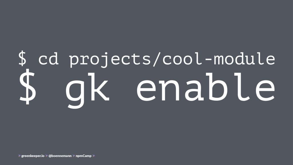 $ cd projects/cool-module $ gk enable greenkeep...