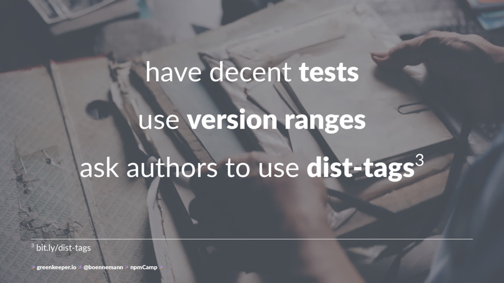 have decent tests use version ranges ask author...