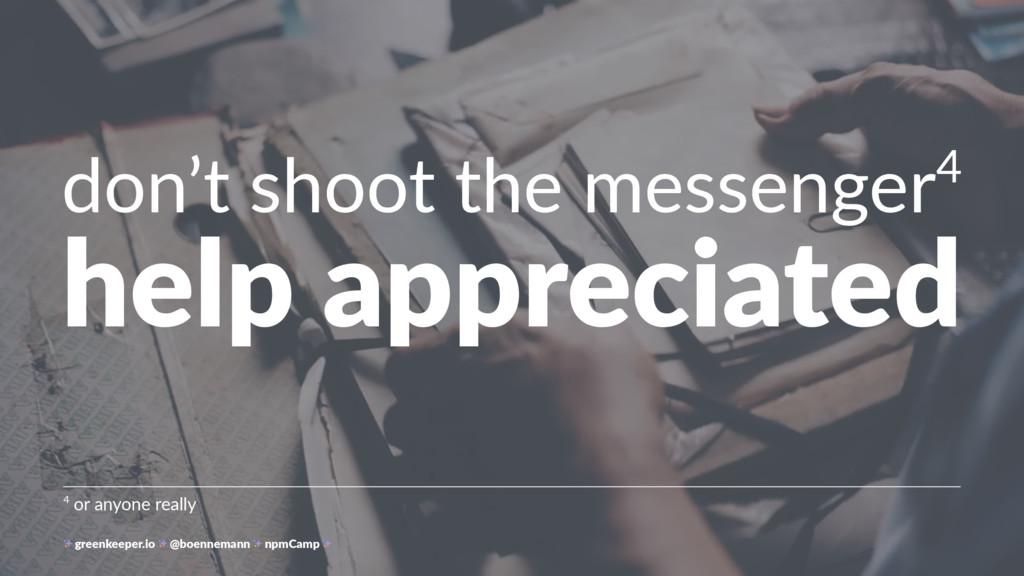 don't shoot the messenger4 help appreciated 4 o...