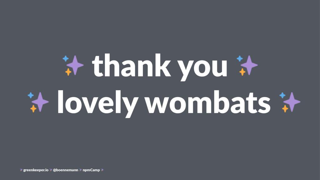 thank you lovely wombats greenkeeper.io @boenne...