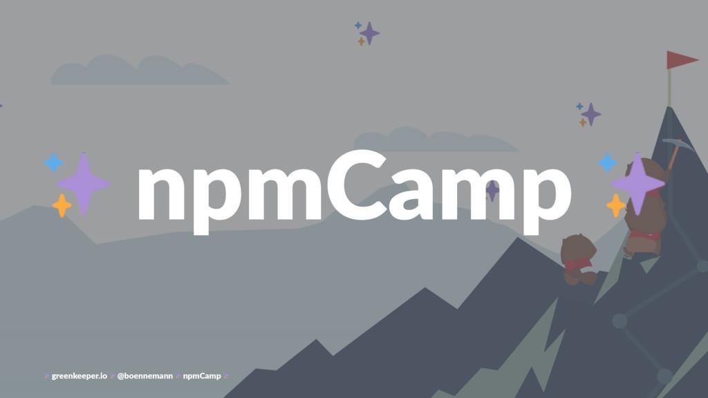 npmCamp greenkeeper.io @boennemann npmCamp