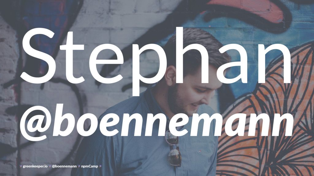 Stephan @boennemann greenkeeper.io @boennemann ...