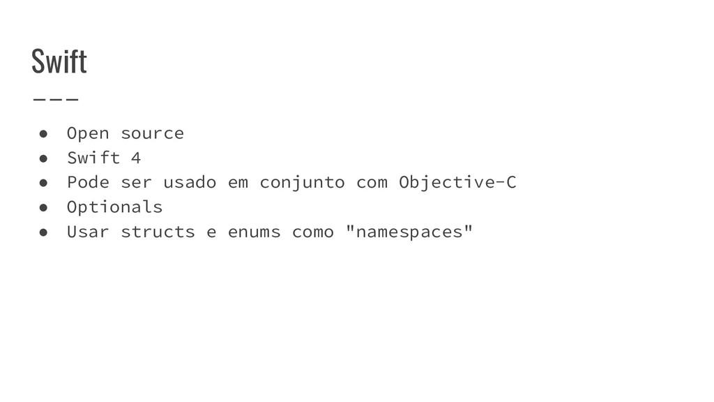 Swift ● Open source ● Swift 4 ● Pode ser usado ...