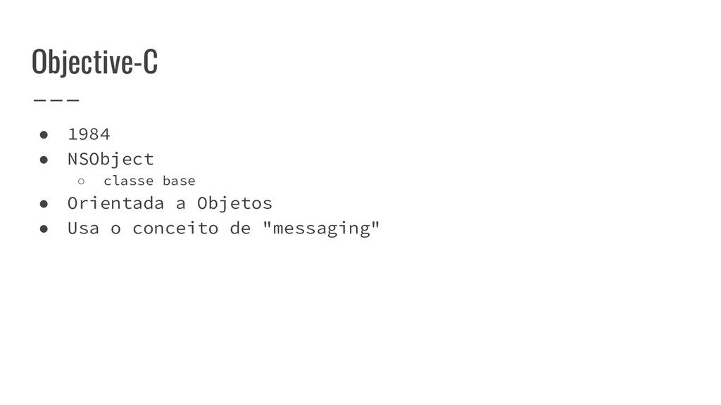 Objective-C ● 1984 ● NSObject ○ classe base ● O...