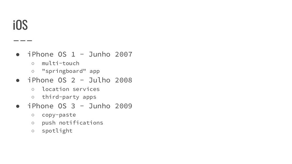 iOS ● iPhone OS 1 - Junho 2007 ○ multi-touch ○ ...