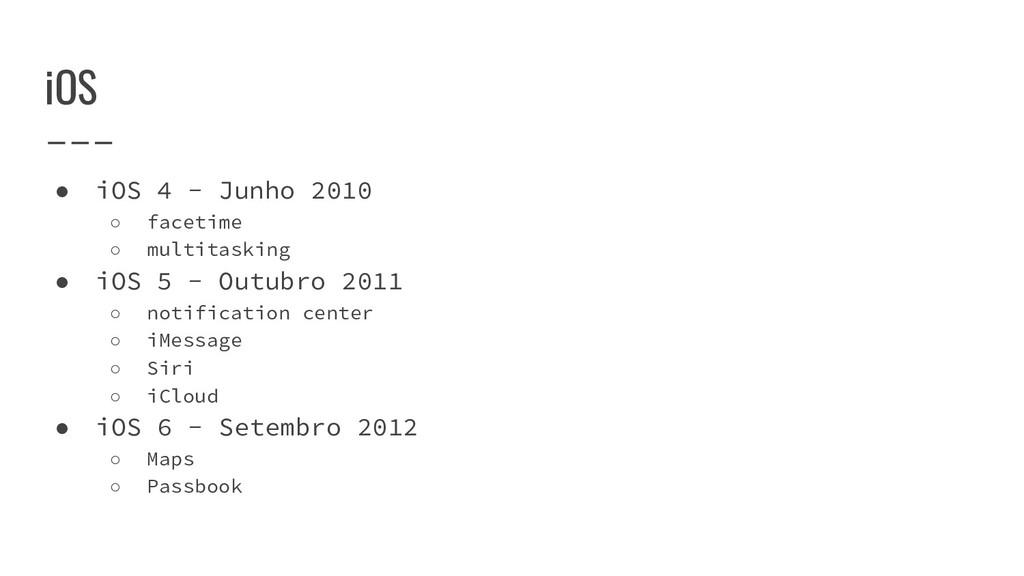 iOS ● iOS 4 - Junho 2010 ○ facetime ○ multitask...