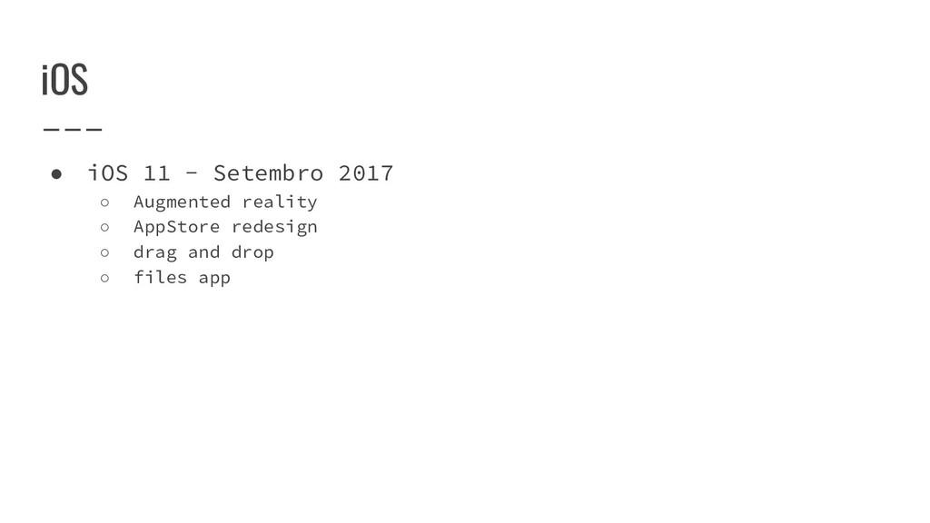 iOS ● iOS 11 - Setembro 2017 ○ Augmented realit...