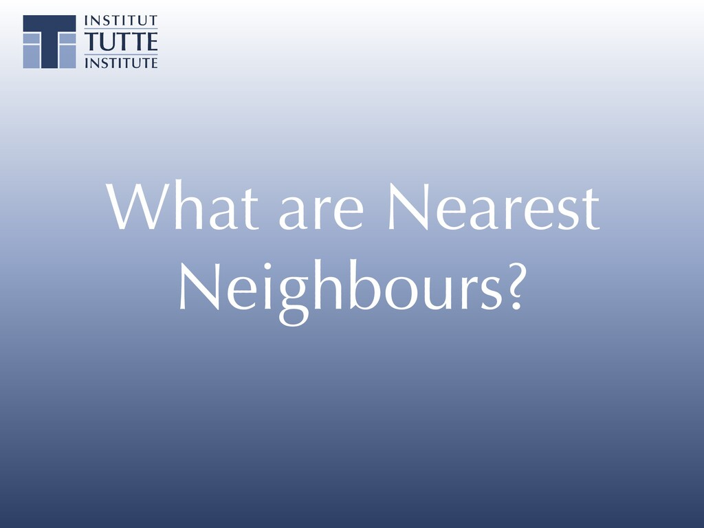 What are Nearest Neighbours?