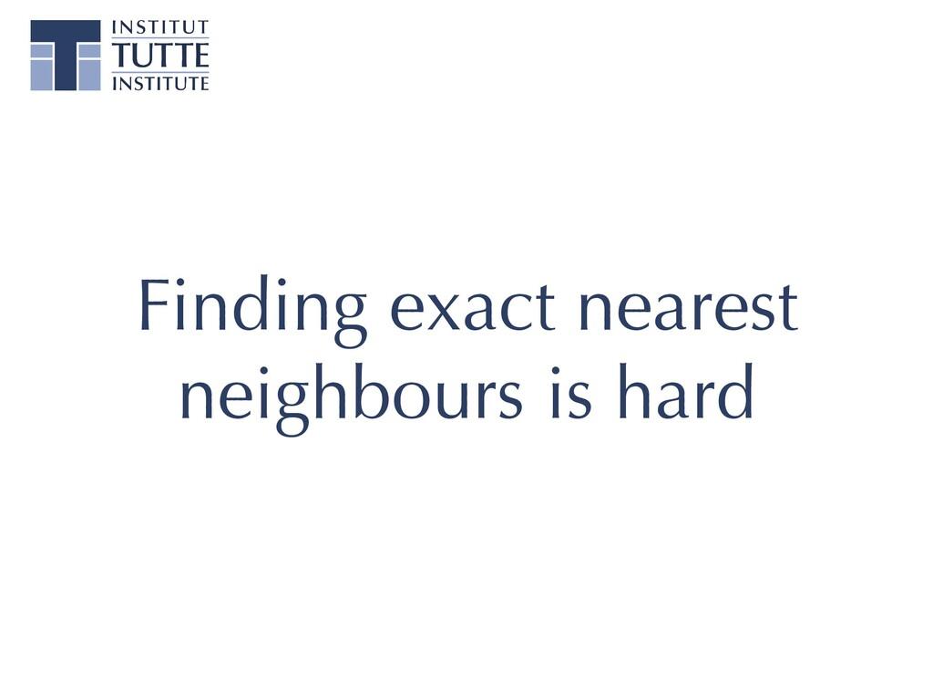 Finding exact nearest neighbours is hard