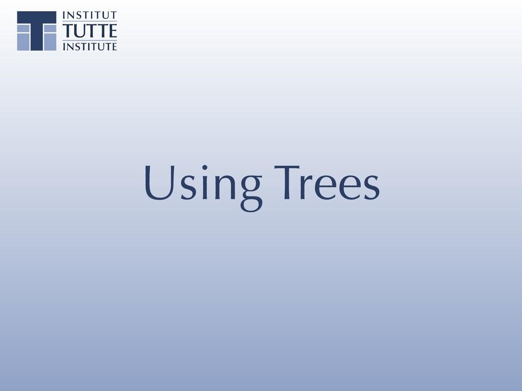 Using Trees