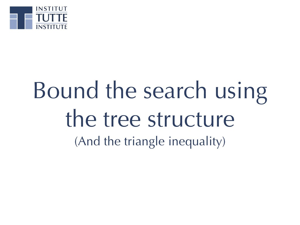 Bound the search using the tree structure   (An...