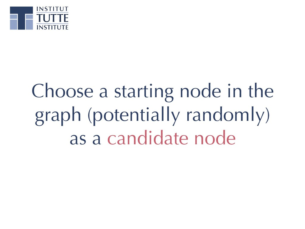 Choose a starting node in the graph (potentiall...