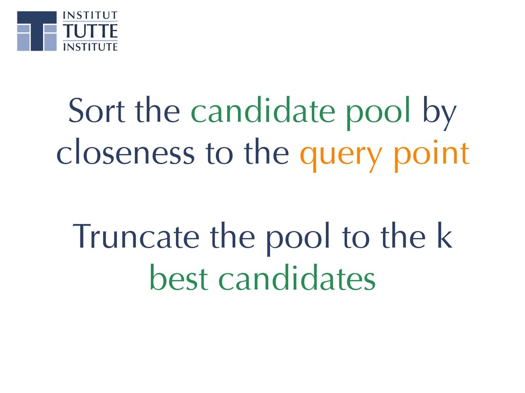 Sort the candidate pool by closeness to the que...