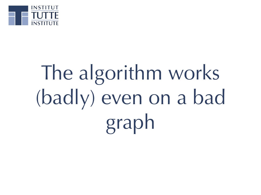 The algorithm works (badly) even on a bad graph