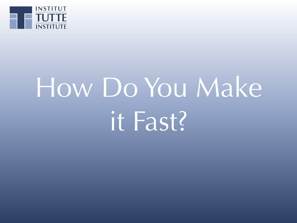 How Do You Make it Fast?