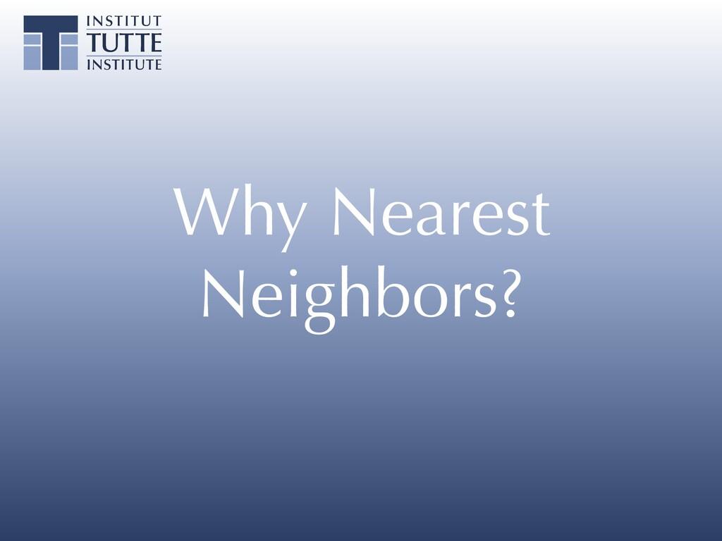 Why Nearest Neighbors?