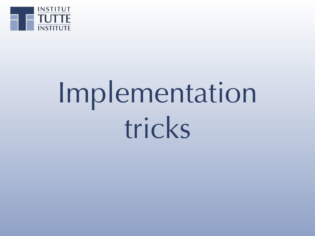 Implementation tricks