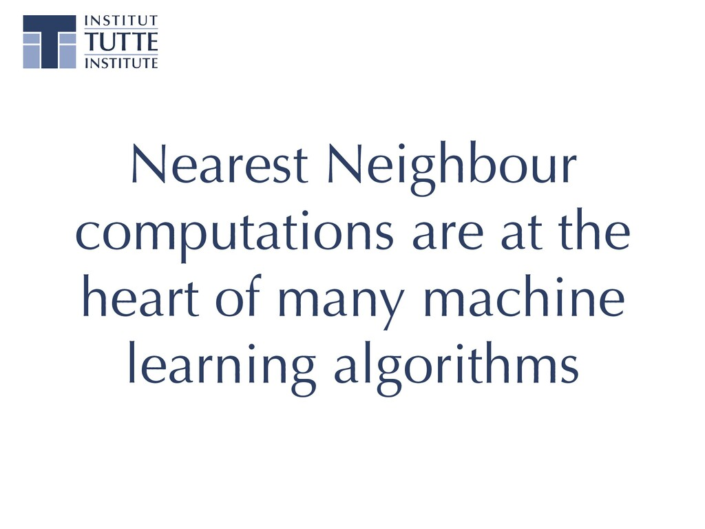 Nearest Neighbour computations are at the heart...
