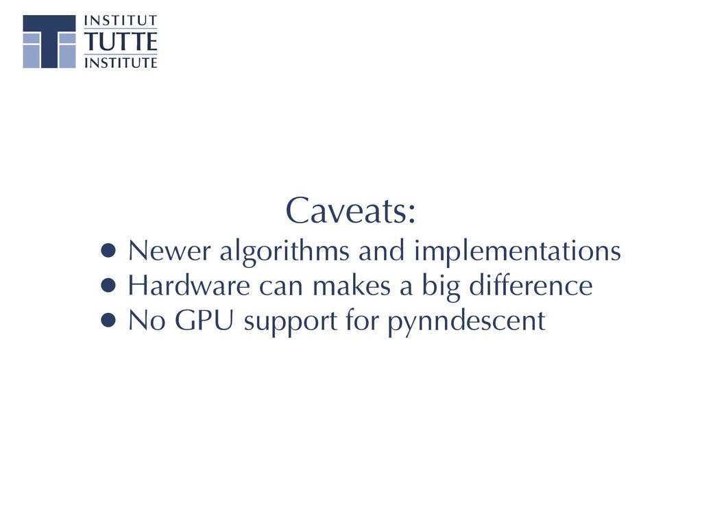 Caveats:   •Newer algorithms and implementation...