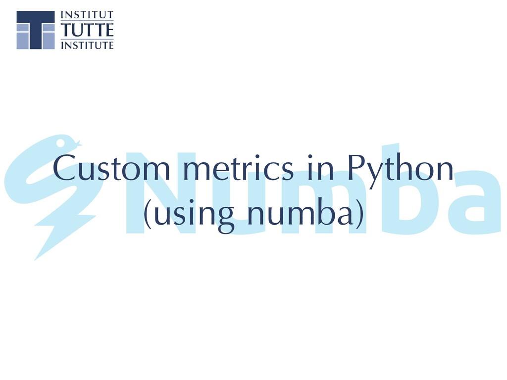 Custom metrics in Python   (using numba)