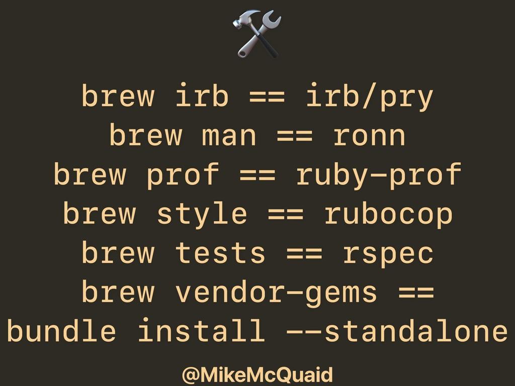 @MikeMcQuaid  brew irb == irb/pry brew man == r...