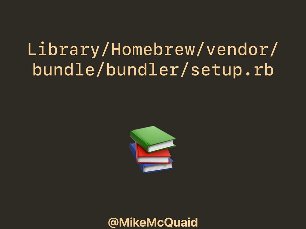 @MikeMcQuaid Library/Homebrew/vendor/ bundle/bu...