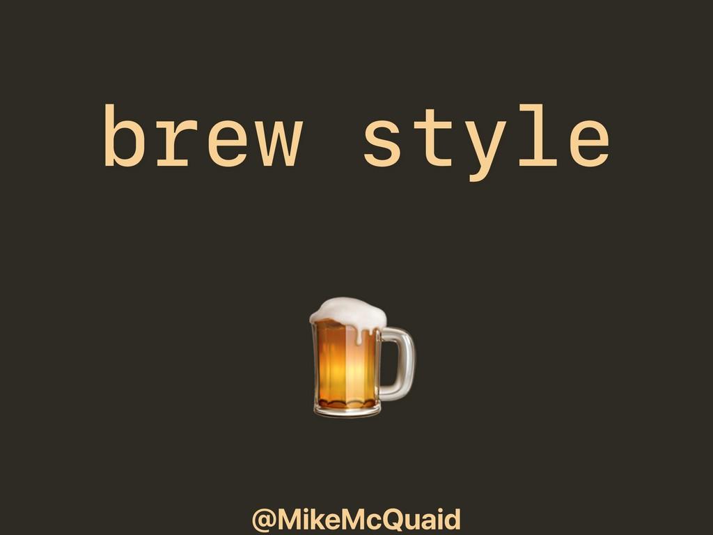 @MikeMcQuaid brew style