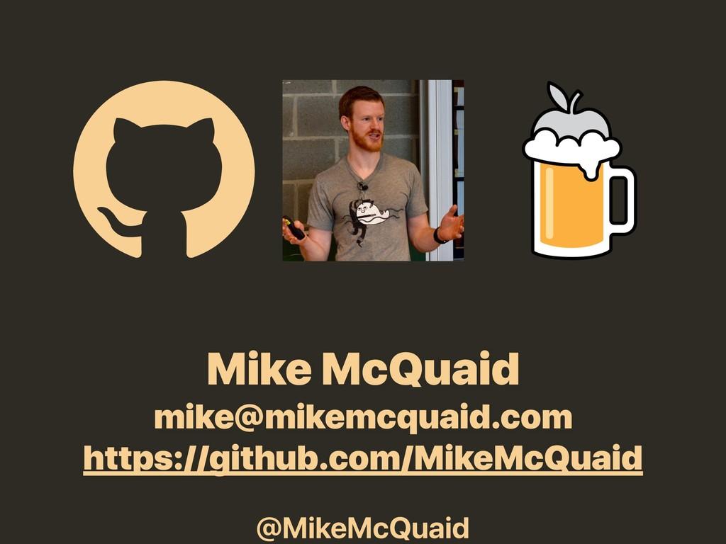@MikeMcQuaid Mike McQuaid mike@mikemcquaid.com ...