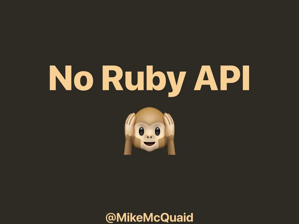 @MikeMcQuaid No Ruby API