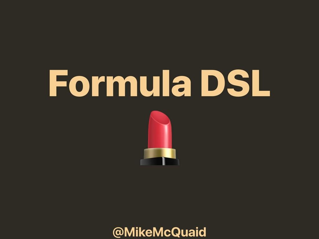 @MikeMcQuaid Formula DSL
